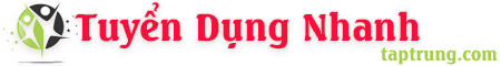 Tuyển Dụng Nhanh – Kinh Nghiệm Tuyển Dụng – Kỹ Năng Xin Việc